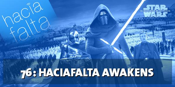 #76: HacíaFalta Awakens