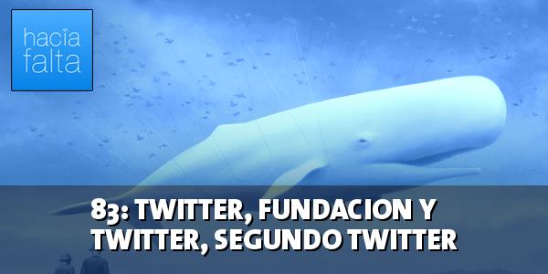 #83: Twitter, Fundación y Twitter, Segundo Twitter