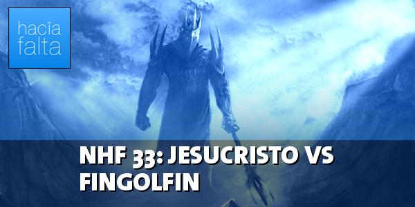 NHF 33: Jesucristo vs Fingolfin