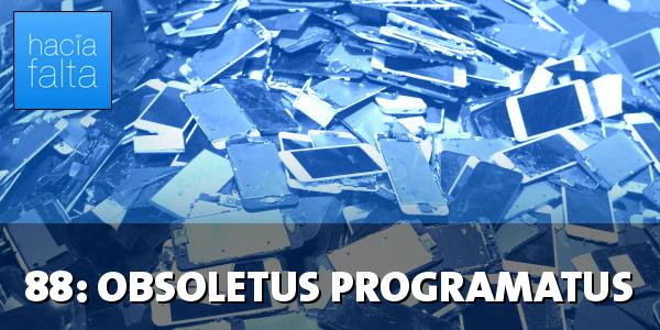 #88: Obsoletus Programatus