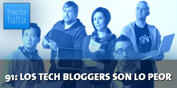 #91: Los tech bloggers son lo peor