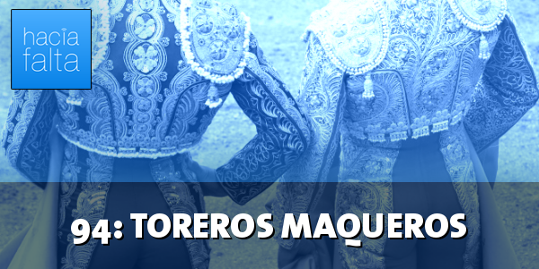 #94: Toreros Maqueros