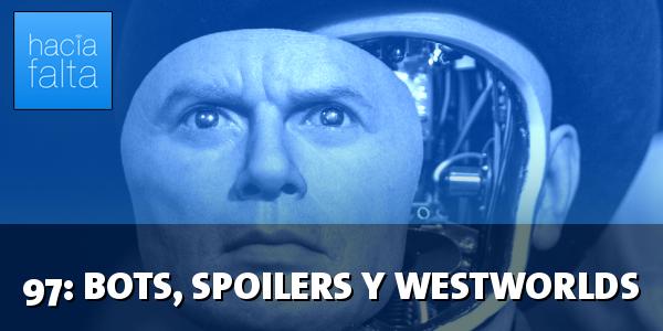 #97: Bots, spoilers y westworlds